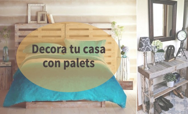 Ideas para decorar tu casa con palets for Como amueblar tu casa